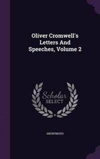Oliver Cromwell's Letters and Speeches, Volume 2