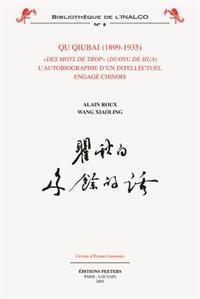 Qu Qiubai (1899-1935): Des Mots de Trop - L'Autobiographie D'Un Intellectuel Engage Chinois