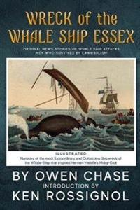 Wreck of the Whale Ship Essex - Illustrated - Narrative of the Most Extraordinar: Original News Stories of Whale Attacks & Cannabilism