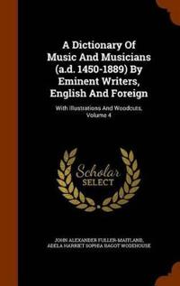 A Dictionary of Music and Musicians (A.D. 1450-1889) by Eminent Writers, English and Foreign
