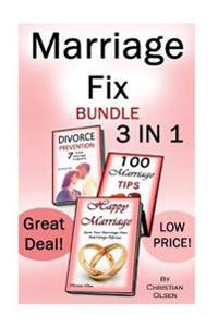 Marriage Fix: Fix Your Marriage: 3 Marriage Books in 1 (Marriage Problems, Happy Marriage, Preventing Divorce, Marriage Tips, Marria