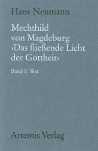 """Mechthild Von Magdeburg """"das Fließende Licht Der Gottheit"""": Nach Der Einsiedler Handschrift in Kritischem Vergleich Mit Der Gesamten Überlieferung. Ba"""