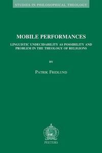 Mobile Performances: Linguistic Undecidability as Possibility and Problem in the Theology of Religions