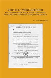Virtuelle Vergangenheit: Die Textrekonstruktion Einer Verlorenen Mittelniederlandischen Evangelienharmonie. Die Handschrift Utrecht Universitat