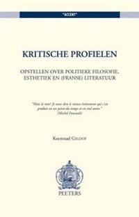 Kritische Profielen: Opstellen Over Politieke Filosofie, Esthetiek En (Franse) Literatuur
