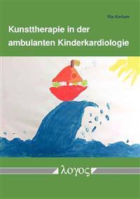 Kunsttherapie in Der Ambulanten Kinderkardiologie: Entwicklung, Erprobung Und Evaluation Eines Behandlungskonzeptes Zur Ressourcenforderung Und Krankh