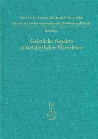 Geistliche Aspekte Mittelalterlicher Naturlehre: Symposion 30. November Bis 2. Dezember 1990