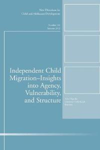 Independent Child Migrations--Insights Into Agency, Vulnerability, and Structure