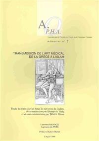 Transmission de L'Art Medical de La Grece A L'Islam: Etude Du Traite Sur Les Foetus de Sept Mois de Galien, de Sa Traduction Par Hunayn B. Ish'q Et de
