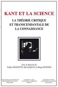 Kant Et La Science: La Theorie Critique Et Transcendantale de La Connaissance