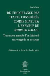 de L'Importance Des Textes Consideres Comme Mineurs: L'Exemple Du Midrash Hallel: Traduction Annotee D'Un Midrash Entre Aggada Et Mystique