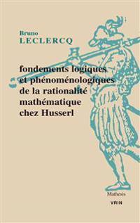 Fondements Logiques Et Phenomenologiques de La Rationalite Mathematique Chez Husserl
