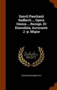 Sancti Paschasii Radberti ... Opera Omnia ... Recogn. Et Emendata, Accurante J.-P. Migne