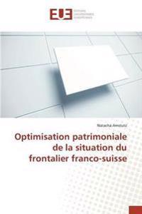 Optimisation Patrimoniale de La Situation Du Frontalier Franco-Suisse
