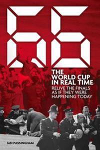 1966: The World Cup in Real Time: Relive the Finals as If They Were Happening Today