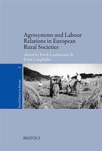 Agrosystems and Labour Relations in European Rural Societies Middle Ages-twentieth Century