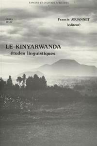 Le Kinyarwanda, Langue Bantu Du Rwanda. Etudes Linguistiques