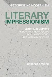 Literary Impressionism: Vision and Memory in Dorothy Richardson, Ford Madox Ford, H.D. and May Sinclair