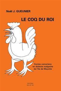 Le Coq Du Roi. Contes Comoriens En Dialecte Malgache de L' Ile de Mayotte