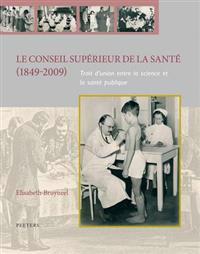 Le Conseil Superieur de La Sante (1849-2009): Trait D'Union Entre La Science Et La Sante Publique