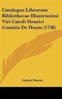 Catalogus Librorum Bibliothecae Illustrissimi Viri Caroli Henrici Comitis De Hoym (1738)