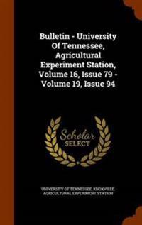 Bulletin - University of Tennessee, Agricultural Experiment Station, Volume 16, Issue 79 - Volume 19, Issue 94