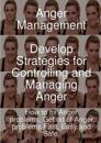 Anger Management - Develop Strategies for Controlling and Managing Anger.