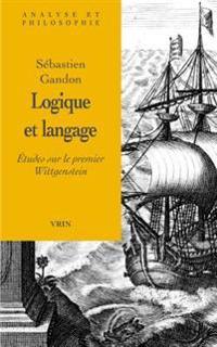 Logique Et Langage: Etudes Sur Le Premier Wittgenstein