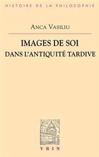 Images de Soi Dans L'Antiquite Tardive