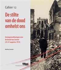 de Stilte Van de Dood Omhelst Ons: Getuigenverklaringen Over de Brand Van Leuven (25-27 Augustus 1914)