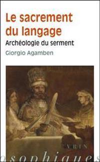 Giorgio Agamben: Le Sacrement Du Langage: Archeologie Du Serment