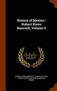 History of Mexico / Hubert Howe Bancroft, Volume 9