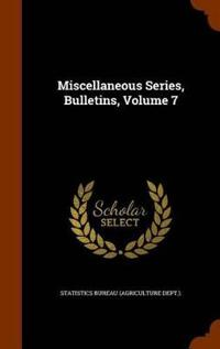 Miscellaneous Series, Bulletins, Volume 7