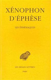 Xenophon D'Ephese, Les Ephesiaques: Ou Le Roman D'Habrocomes Et D'Anthia