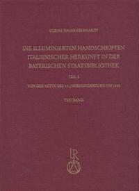 Die Illuminierten Handschriften Italienischer Herkunft in Der Bayerischen Staatsbibliothek: Teil 2: Von Der Mitte Des 14. Jahrhunderts Bis Um 1540