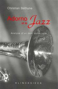 Adorno Et Le Jazz: Analyse D'Un Deni Esthetique