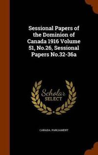 Sessional Papers of the Dominion of Canada 1916 Volume 51, No.26, Sessional Papers No.32-36a