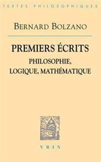 Bernard Bolzano: Premiers Ecrits: Philosophie, Logique, Mathematique