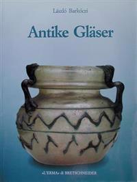 Antike Glaeser: Monumenta Antiquitatis Extra Fines Hungariae Reperta Quae in Museo Artium Hungarico Aliisque Museis Et Collectionibus