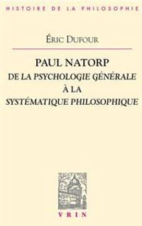 Paul Natorp: de La Psychologie Generale a la Systematique Philosophique