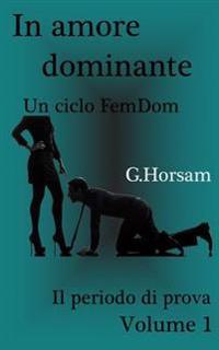 In Amore Dominante - Vol. 1: Il Perido Di Prova