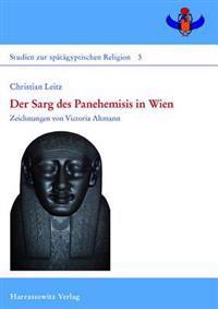 Der Sarg Des Panehemisis in Wien: Mit Einer Detaillierten Bilddokumentation Der Sarge Des Panehemisis Und Horemhab Auf DVD