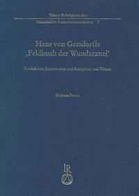 Hans Von Gersdorffs Feldbuch Der Wundarznei: Produktion, Prasentation Und Rezeption Von Wissen