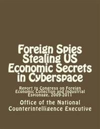Foreign Spies Stealing Us Economic Secrets in Cyberspace: Report to Congress on Foreign Economic Collection and Industrial Espionage, 2009-2011
