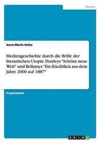 """Mediengeschichte durch die Brille der literarischen Utopie. Huxleys """"Schöne neue Welt"""" und Bellamys """"Ein Rückblick aus dem Jahre 2000 auf 1887"""""""