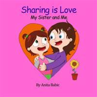 Sharing Is Love: My Sister and Me