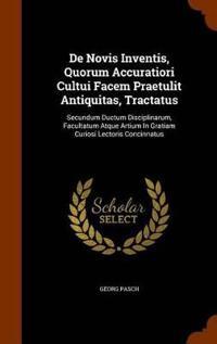 de Novis Inventis, Quorum Accuratiori Cultui Facem Praetulit Antiquitas, Tractatus