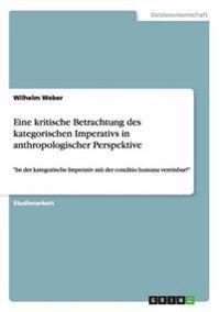 Eine kritische Betrachtung des kategorischen Imperativs in anthropologischer Perspektive