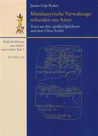 Mittelassyrische Verwaltungsurkunden Aus Assur / Texte Aus Den 'Grossen Speichern' Und Dem Ubru-Archiv: Mit Einem Beitrag Zu Den Siegelabrollungen Von