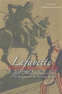 Lafayette in Transnational Context: Identity, Travel, and Nationalism in the Revolutionary Atlantic World